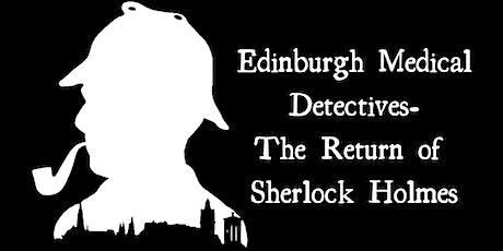 Edinburgh's Medical Detectives- The Return of Sherlock Holmes tickets