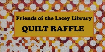 FRIENDS OF THE LACEY TIMBERLAND LIBRARY QUILT RAFFLE