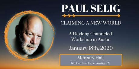 Claiming a New World: A 1-Day Channeled Workshop with Paul Selig in Austin tickets