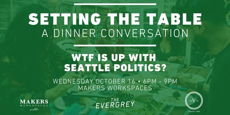 Setting the Table: WTF is up with Seattle politics? tickets