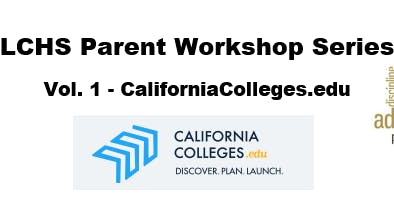 LCHS Parent Workshop Series: Vol. 1 - CaliforniaColleges.edu