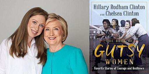 Hillary Rodham Clinton and Chelsea Clinton Author Talk - Gutsy Women