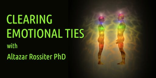Clearing Emotional Ties- with Altazar Rossiter