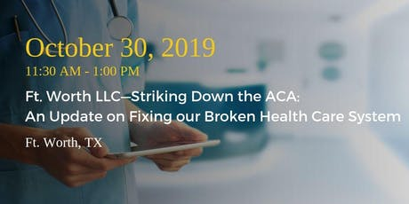 Ft. Worth LLC—Striking Down the ACA: An Update on Fixing our Broken System tickets