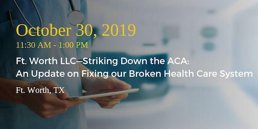 Ft. Worth LLC—Striking Down the ACA: An Update on Fixing our Broken System