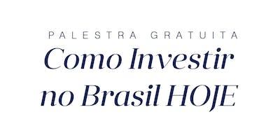 Palestra - Como Investir no Brasil Hoje?