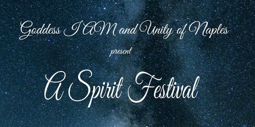 Unity Naples and Goddess I Am present 2nd Annual SPIRIT FEST