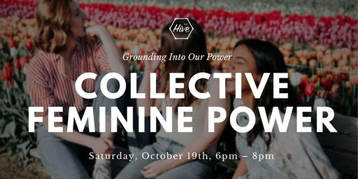 Collective Feminine Power: Grounding into our Power