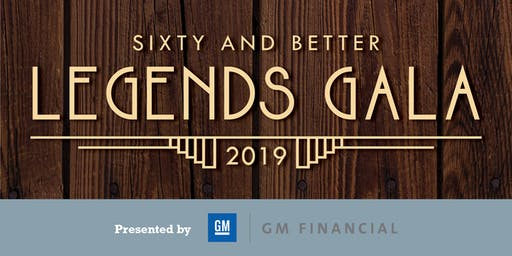 Sixty and Better Legends Gala presented by GM Financial
