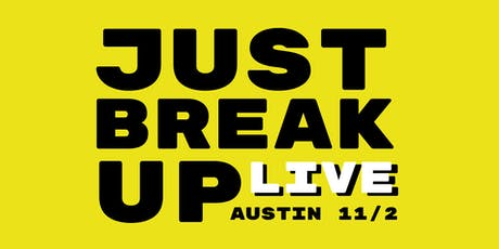JUST BREAK UP PODCAST: Live In Austin! tickets