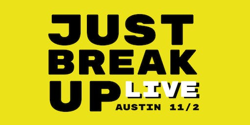 JUST BREAK UP PODCAST: Live In Austin!
