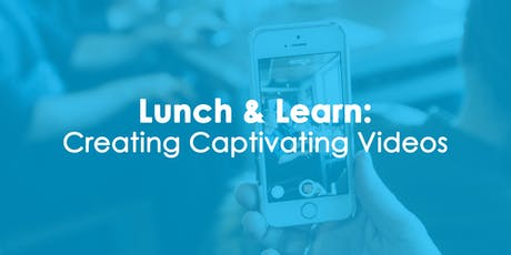 Lunch & Learn: Creating Captivating Videos tickets