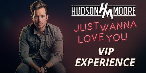 Just Wanna Love You VIP Experience with Hudson Moore - Dallas, TX