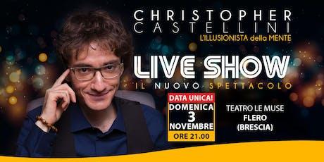 LIVE SHOW - IL NUOVO SPETTACOLO DI CHRISTOPHER CASTELLINI - DOMENICA 03 NOVEMBRE 2019 ORE 21.00 biglietti