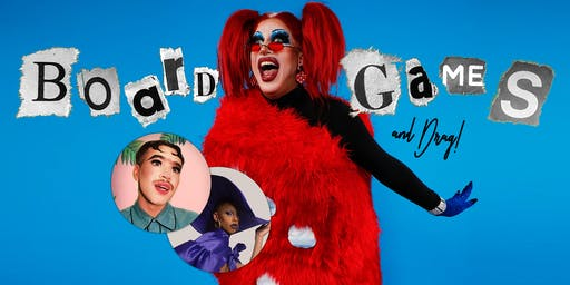 Board Games and Drag! with Serena Tea (NYC) & God's Lil Princess (SF)