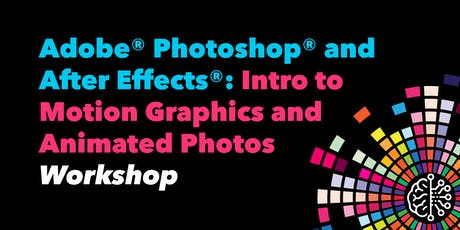 Adobe® Photoshop® and After Effects®: Intro to Motion Graphics and Animated tickets