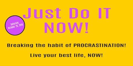 Just Do It - Now!  Break the Habit of Procrastination tickets