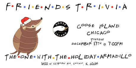 """Friends Trivia """"TOW The Holiday Armadillo"""" at Goose Island Chicago tickets"""