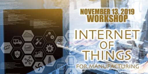 The 2019 Internet of Things for Manufacturing Workshop (IoTfM)
