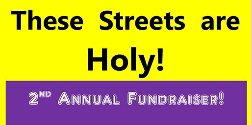 These Streets Are Holy - 2nd Annual Fundraiser!