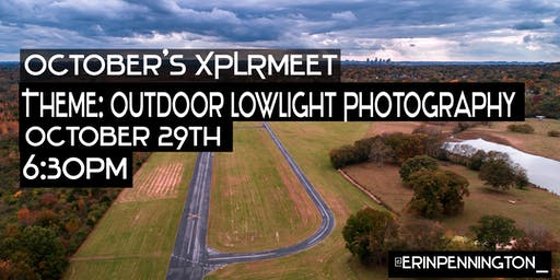 October's XPLRMEET- Outdoor Lowlight Photography
