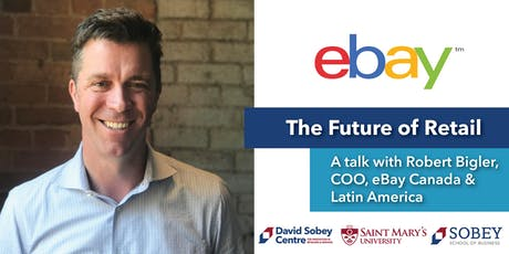 The Future of Retail: A Talk with Robert Bigler, COO, eBay Canada & LATAM tickets