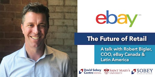 The Future of Retail: A Talk with Robert Bigler, COO, eBay Canada & LATAM