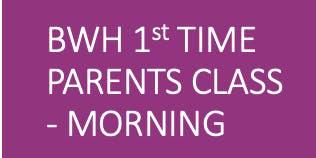 BWH Parent Ed 1st Time Parents - Morning Course