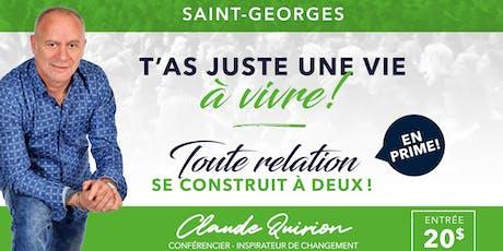St-Georges, Conférence :  T'as juste une vie à vivre ! billets