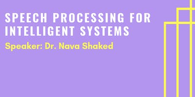 Guest Lecture: Speech Processing for Intelligent Systems, Dr. Nava Shaked