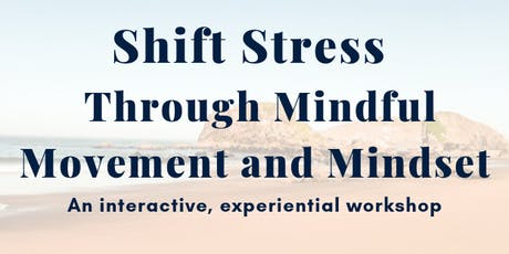 Shift Stress Through Mindful Movement and Mindset Experiential Workshop tickets