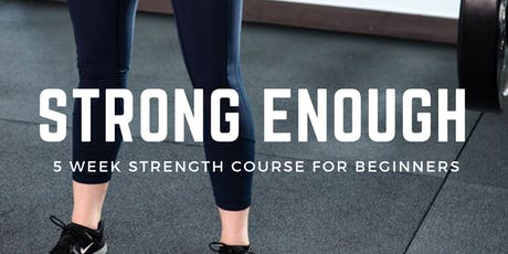 STRONG ENOUGH: A 5-Week Strength Course For Beginners tickets