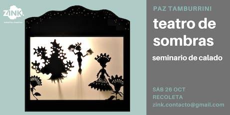 Teatro de sombras // Seminario de calado, por Paz Tamburrini. Tickets