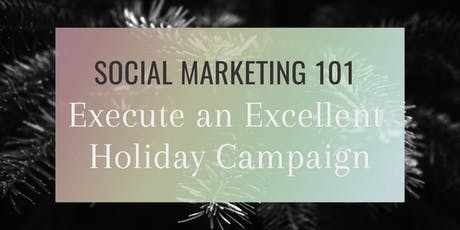 Social Marketing 101:  Execute an Excellent Holiday Campaign tickets