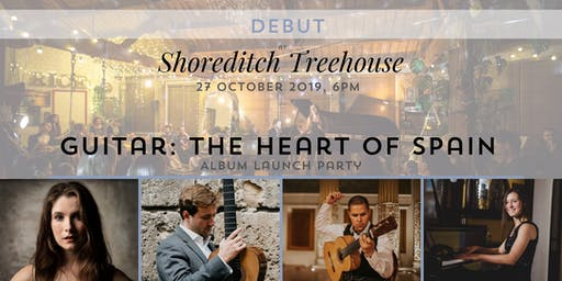 DEBUT at Shoreditch Treehouse: Guitar the heart of Spain - Album Launch Party