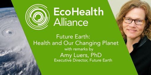 Future Earth: Health and Our Changing Planet