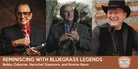 Reminiscing with Bluegrass Legends - Osborne, Sizemore, and Reno tickets