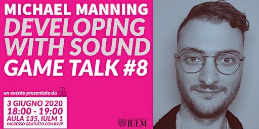 GAME TALK #8: MICHAEL MANNING