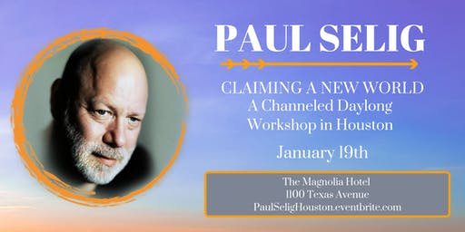 Claiming a New World: A 1-Day Channeled Workshop with Paul Selig in Houston