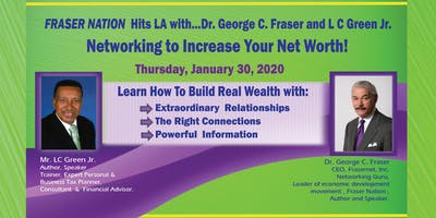 Learn How to Build Real Wealth…and NETWORK to Increase Your Net Worth! FRASER NATION HITS LA with Dr. George Fraser and L C Green Jr.