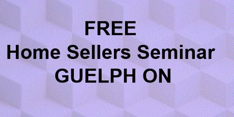 FREE Home Sellers Seminar GUELPH tickets