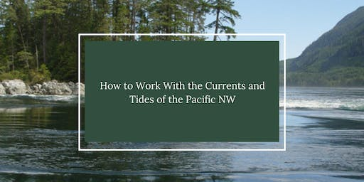 How to Work With the Currents and Tides of the Pacific NW by Mark Bunzel