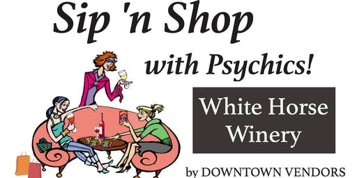 Girls Night Out - Sip N Shop with Psychics at White Horse Winery by DOWNTOWN VENDORS