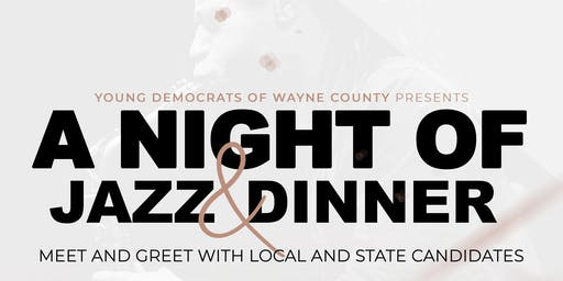 Young Dems of Wayne County Night of Jazz & Dinner w/ Local & State Candidates