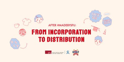 After #MadeBySFU: From Incorporation to Distribution