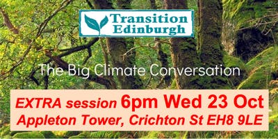 Big Climate Conversation EXTRA 6-8.30pm Wed 23 Oct Appleton Tower EH8 9LE