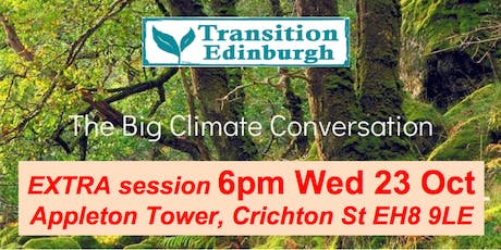 Big Climate Conversation EXTRA 6-8.30pm Wed 23 Oct Appleton Tower EH8 9LE tickets
