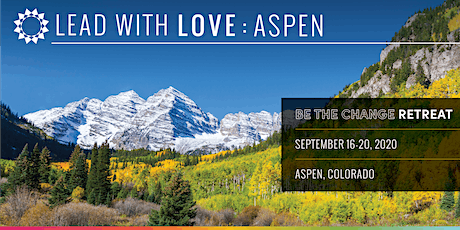 "Lead with Love : Aspen  Retreat "" Be The Change"" tickets"