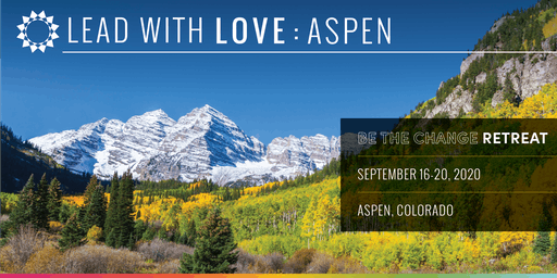 "Lead with Love : Aspen  Retreat "" Be The Change"""