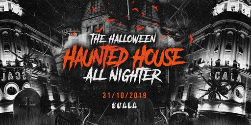THE 2019 HALLOWEEN HAUNTED HOUSE ALL NIGHTER AT SCALA!